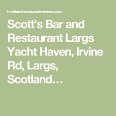 Scott's Bar and Restaurant Largs Yacht Haven, Irvine Rd, Largs, Scotland…