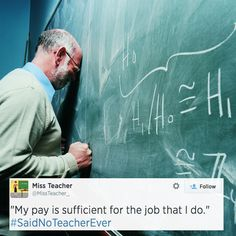 """My pay is sufficient for the job that I do,"" #SaidNoTeacherEver"