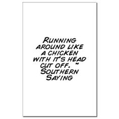 southern saying: Unless you have seen a headless chicken running around the yard, you have no idea that this is a literal description of killing chickens in the :oD Southern Accents, Southern Drawl, Southern Pride, Southern Sayings, Southern Women, Southern Comfort, Southern Charm, Southern Belle, Southern Heritage