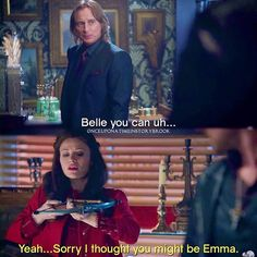 "Rumple: ""Belle you can uh…"" Belle: ""Yeah… Sorry I thought you might be Emma."""