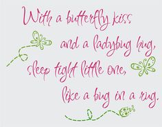 With a butterfly kiss and a ladybug hug, sleep tight little one, like a bug in a rug.