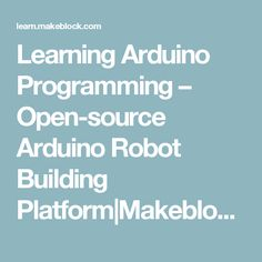 Learning Arduino Programming – Open-source Arduino Robot Building Platform Makeblock Learning Resource