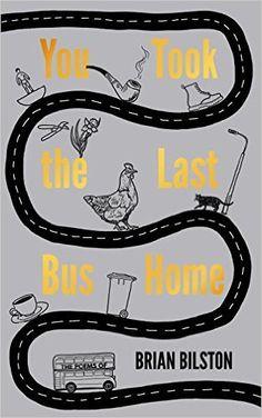Brian Bilston - You Took the Last Bus Home
