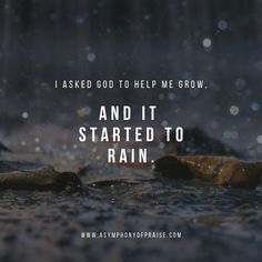 Motivation Quotes : I asked God to grow . and it started to rain. What growth in Christ looks li. - About Quotes : Thoughts for the Day & Inspirational Words of Wisdom Prayer Quotes, Bible Verses Quotes, Spiritual Quotes, Gospel Quotes, Godly Quotes, Quotes About God, Quotes To Live By, Me Quotes, Quotes About Rain