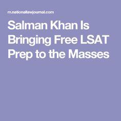 Salman Khan Is Bringing Free LSAT Prep to the Masses