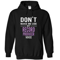 dont make me use my RECORD PRODUCER voice T Shirt, Hoodie, Sweatshirt. Check price ==► http://www.sunshirts.xyz/?p=142081