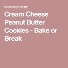 Cream Cheese Peanut Butter Cookies - Bake or Break