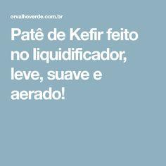 Patê de Kefir feito no liquidificador, leve, suave e aerado!