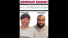 """Zo What!  7-3-17 """"What's The Problem With Religion?"""" SG: KEVIN WESLEY"""