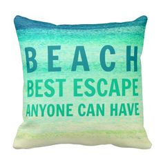 Turquoise Beach Escape Ocean Pillow. True for me! How about you? Learn more here:   http://www.beachblissdesigns.com/2015/08/turquoise-beach-escape-ocean-pillow.html