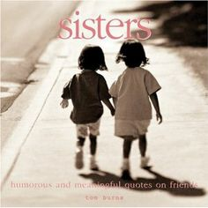 Books: Sisters: Meaningful Quotes for the Best of Friends (Hardcover) by Tom Burns (Author) Sister Quotes Images, Little Sister Quotes, Sister Quotes Funny, Love My Sister, Dear Sister, Sister Friends, Best Friend Quotes, Little Sisters, Love Quotes