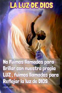 LA LUZ DE DIOS No Fuimos llamados para  Brillar con nuestra propia LUZ , fuimos llamados para  Reflejar la luz de DIOS
