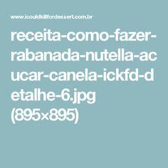 receita-como-fazer-rabanada-nutella-acucar-canela-ickfd-detalhe-6.jpg (895×895)