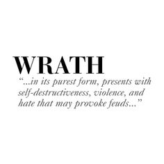 Seven Deadly Sins Series WRATH ❤ liked on Polyvore featuring quotes, text, words, filler, phrase and saying