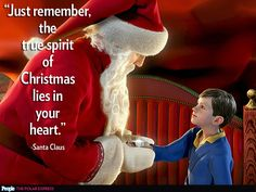 "Our Favorite Holiday Movie Quotes | THE POLAR EXPRESS | ""Just remember, the true spirit of Christmas lies in your heart."" – Santa Claus"