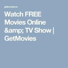 Watch FREE Movies Online & TV Show | GetMovies