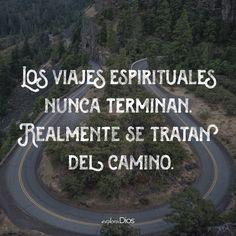 Los viajes espirituales nunca terminan. Realmente se tratan del camino…