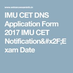 IMU CET DNS Application Form 2017 IMU CET Notification/Exam Date