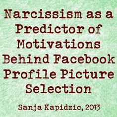 Narcissism as a Predictor of Motivations Behind Facebook Profile Picture Selection - Sanja Kapidzic, 2013 | Motivations [for the selection of #profile pictures] were divided into three categories that emphasized physical, personal, and #social factors, and the analyses revealed #narcissism to be a predictor of the first two motivations.