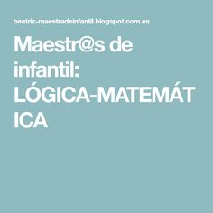 Maestr@s de infantil: LÓGICA-MATEMÁTICA