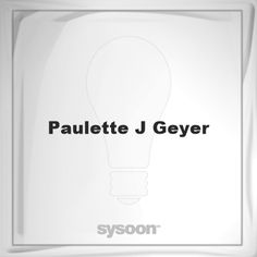 Paulette J Geyer: Page about Paulette J Geyer #member #website #sysoon #about