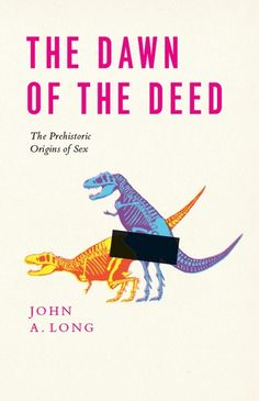 Télécharger The Dawn of the Deed: The Prehistoric Origins of Sex by Long, John A. published by University Of Chicago Press Hardcover. Best Book Cover Design, Best Book Covers, Book Cover Art, Book Design, Cool Books, Used Books, Ancient Fish, Gfx Design, The Deed
