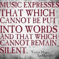 """""""Music expresses that which cannot be put into words and cannot remain silent"""" - Victor Hugo, Les Miserables. Music is so powerful and inspiring Great Quotes, Quotes To Live By, Inspirational Quotes, Awesome Quotes, Wisdom Quotes, Fantastic Quotes, Life Quotes, Quotable Quotes, I Love Music"""