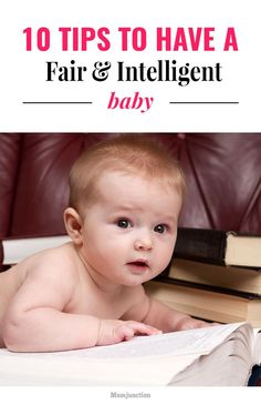 10 Tips To Have A Fair And Intelligent Baby