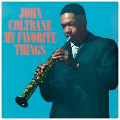 John Coltrane My Favorite Things Album Cover. He also had a clarinet he kept by his side and could play it just as well as his saxophone.