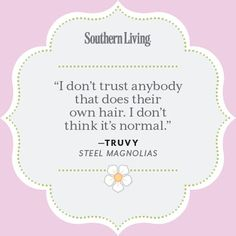 Our Favorite <em>Steel Magnolias</em> Quotes - 25 Colorful Quotes From Steel Magnolias - Southern Living