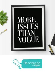 More Issues Than Vogue Inspirational Print Home Decor Typography Poster Black and White Fashion Wall Art from The Motivated Type http://www.amazon.com/dp/B016N1HD9U/ref=hnd_sw_r_pi_awdo_Gp0.wb0FSPX32 #handmadeatamazon
