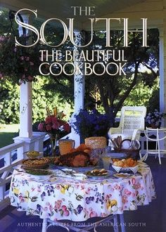 The South: The Beautiful Cookbook: Authentic Recipes From the American South by Mara Reid Rogers and Philip Salaverry