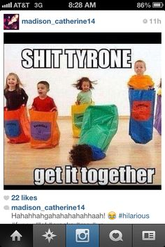 OMG Tyrone. pull yourself together.