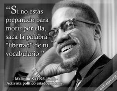 """Si no estás preparado para morir por ella, saca la palabra """"libertad"""" de tu vocabulario. - Malcolm X"""