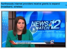 Great news on channel 12 about our Wisconsin state government providing grants to improve broadband in our area. Please follow the links below for more information on this subject. ~ John  http://www.wjfw.com/stories.html?sku=20140714144438   http://www.phelpswi.us/technology-for-rural-areas-what-is-broadband  http://www.phelpswi.us/technology-for-rural-areas-evaluating-internet-connections  http://www.phelpswi.us/technology-for-rural-areas-how-broadband-benefits-businesses