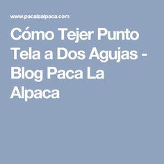 Cómo Tejer Punto Tela a Dos Agujas - Blog Paca La Alpaca