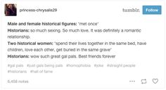 On historical gal pals. - On historical gal pals. Female Historical Figures, Historical Women, Tumblr Stuff, Tumblr Posts, History Jokes, Funny History, Tumblr History, So Much Love, Women In History