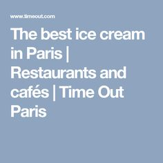 The best ice cream in Paris | Restaurants and cafés | Time Out Paris