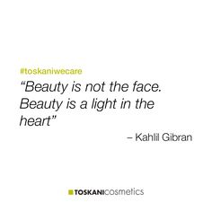 """Beauty is not the face. Beauty is a light in the heart"" #toskaniwecare"