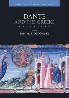 Dante and the Greeks / edited by Jan M. Ziolkowski.