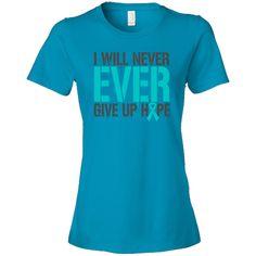 Wear this slogan with hope and defiance!  I Will Never EVER Give Up Hope powerful slogan on Ovarian Cancer shirts #OvarianCancer #OvarianCancerawareness #OvarianCancerShirts