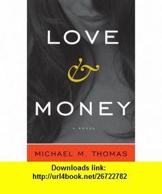 Love and Money Michael Thomas, Michael M. Thomas , ISBN-10: 1933633727  ,  , ASIN: B005DIBYOK , tutorials , pdf , ebook , torrent , downloads , rapidshare , filesonic , hotfile , megaupload , fileserve