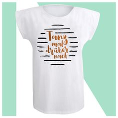 Weißes T-Shirt Damen Frauen mit Spruch    Tanz mal drüber nach 2e61269d4d