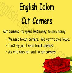 My need to _________. 1. save money 2. cut corners 3. both #EnglishIdiom