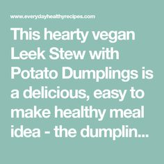 This hearty vegan Leek Stew with Potato Dumplings is a delicious, easy to make healthy meal idea - the dumplings cook in 5 minutes! Sauerkraut Soup Recipe, Soup Recipes, Healthy Recipes, Dumplings, 3 Ingredients, Stew, Potatoes, Meals, Cooking