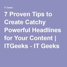 7 Proven Tips to Create Catchy Powerful Headlines for Your Content | ITGeeks - IT Geeks