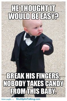 Took Candy From The Wrong Baby http://www.ShutUpImTalking.com