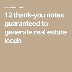 12 thank-you notes guaranteed to generate real estate leads - Good Reminder! Real Estate Career, Real Estate Leads, Real Estate Business, Selling Real Estate, Real Estate Broker, Real Estate Sales, Real Estate Investing, Real Estate Marketing, Real Estate Coaching
