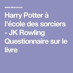 Harry Potter à l'école des sorciers - JK Rowling Questionnaire sur le livre