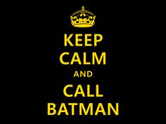 keep_calm_and_call_batman_by_koboot-d31267o-1